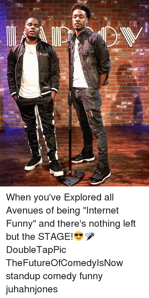 "Funny, Internet, and Memes: When you've Explored all Avenues of being ""Internet Funny"" and there's nothing left but the STAGE!😎🎤 DoubleTapPic TheFutureOfComedyIsNow standup comedy funny juhahnjones"