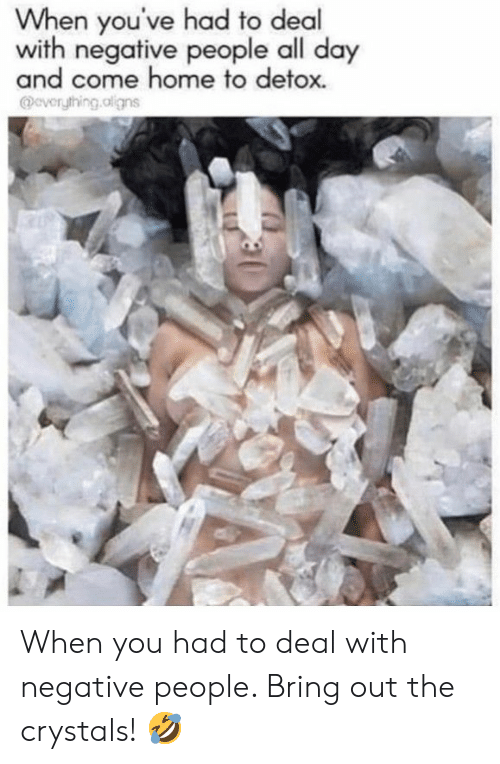 crystals: When you've had to deal  with negative people all day  and come home to detox.  @everything.oligns When you had to deal with negative people. Bring out the crystals! 🤣
