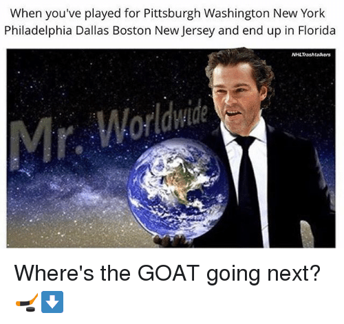 Memes, New York, and National Hockey League (NHL): When you've played for Pittsburgh Washington New York  Philadelphia Dallas Boston New Jersey and end up in Florida  NHL Trashtalkers  Worldwide Where's the GOAT going next?🏒⬇️