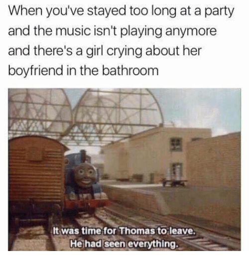Funny, Her, and Musical: When you've stayed too long at a party  and the music isn't playing anymore  and there's a girl crying about her  boyfriend in the bathroom  It was time for Thomas to leave.  He had seen everything