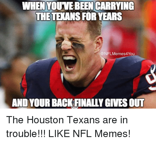 Houston Texans: WHEN YOUVEBEEN CARRYING  THE TEANS FOR YEARS  NFL Memes4You  ANDYOUR BACK FINALLY GIVES OUT The Houston Texans are in trouble!!!  LIKE NFL Memes!