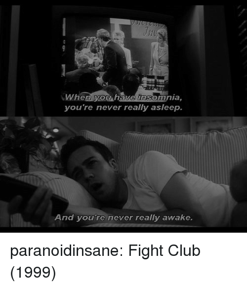 Fight Club: When yow have insomnia,  you're never really asleep.  And youre never really awake. paranoidinsane:  Fight Club (1999)