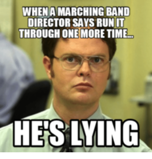 Time, Lying, and Band: WHENA MARCHING BAND  DIRECTOR SAYS RUNIT  THROUGH ONE MORE TIME  HERS LYING