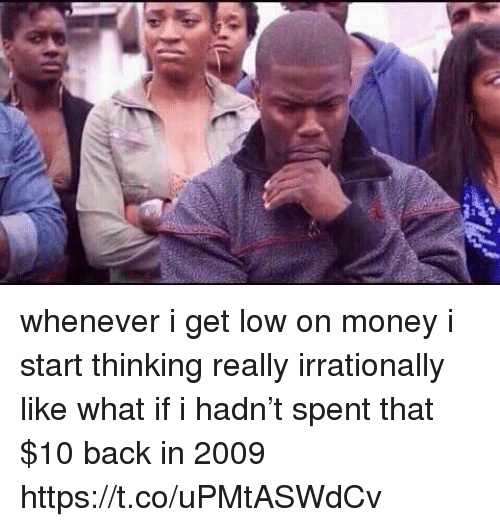 get low: whenever i get low on money i start thinking really irrationally like what if i hadn't spent that $10 back in 2009 https://t.co/uPMtASWdCv