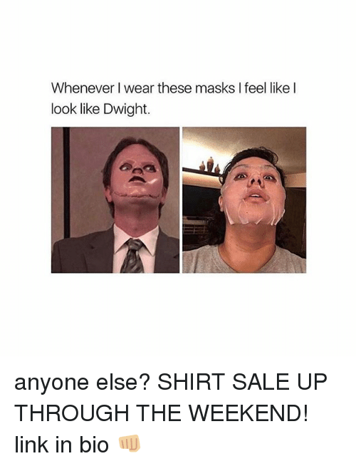 Memes, 🤖, and Weekend: Whenever I wear these masks I feel like I  look like Dwight. anyone else? SHIRT SALE UP THROUGH THE WEEKEND! link in bio 👊🏼