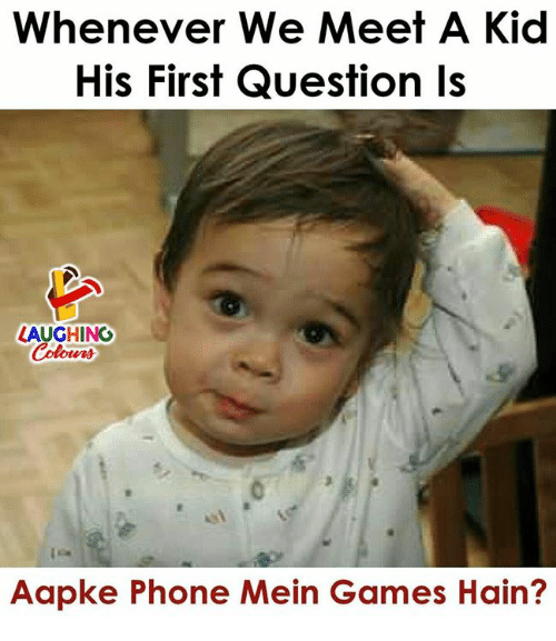 Phone, Games, and Indianpeoplefacebook: Whenever We Meet A Kid  His First Question Is  LAUGHING  Colouns  Aapke Phone Mein Games Hain?