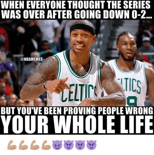 Life, Nba, and Thought: WHENEVERYONE THOUGHT THE SERIES  WAS OVER AFTER GOING DOWN O-2  @NBAMEMES  BUT YOUVE BEEN PROVING PEOPLE WRONG  YOUR WHOLE LIFE 💪🏽💪🏽💪🏽💪🏽😈👿👿👿