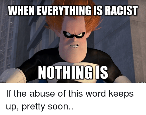 wheneverything-is-racist-nothing-is-if-the-abuse-of-this-2911920.png