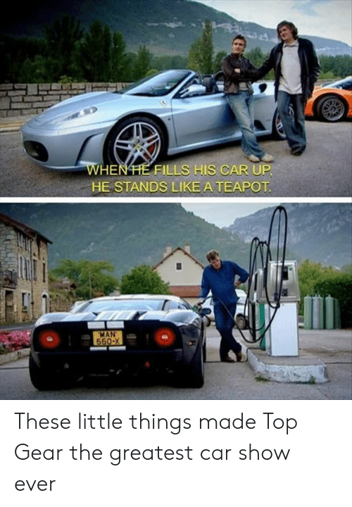 Top Gear: WHENHE UP  HE STANDS LIKE ATEAPOT  FILLS HIS CAF  MAN These little things made Top Gear the greatest car show ever