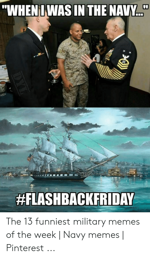 """13 Funniest: """"WHENI WAS IN THE NAVY..  HFLASHBACKFRIDAY  DYL The 13 funniest military memes of the week 