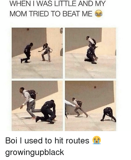 Growing Up Black, Memes, and Mom: WHENI WAS LITTLE AND MY  MOM TRIED TO BEAT ME Boi I used to hit routes 😭 growingupblack