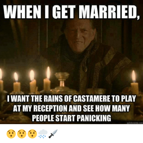 Quickmemes: WHENIGET MARRIED  IWANTTHERAINS OF CASTAMERETO PLAY  AT MYRECEPTION AND SEE HOW MANY  PEOPLE START PANICKING  quickmeme com 😯😯😯🌧🗡