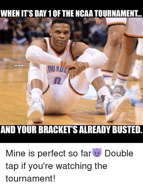 ncaa tournament: WHENITS DAY 10F THE NCAA TOURNAMENT..  @NBAMEMES  AND YOUR BRACKET'SALREADYBUSTED Mine is perfect so far😈 Double tap if you're watching the tournament!
