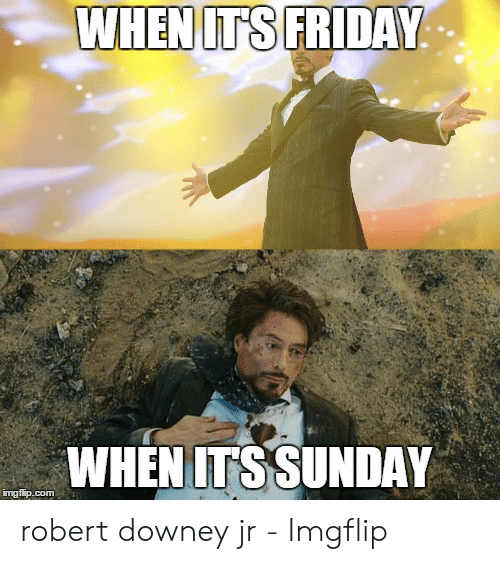 Its Sunday Meme: WHENIT'S FRIDAY  WHEN ITSSUNDAY robert downey jr - Imgflip