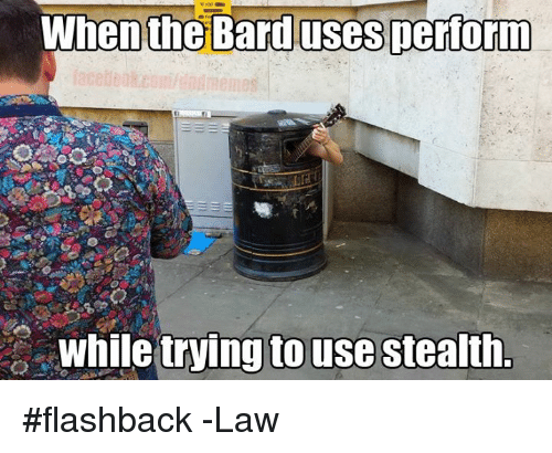 DnD, Bard, and Law: Whenthe Bard.uses perform  while trying to use stealth. #flashback   -Law