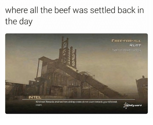 killstreaks: where all the beef was settled back in  the day  FREE FOR ALL  RUST  INTEL  Killstreak Reoards attainedtomardrop crates donot count towardsyour kilstreak  count