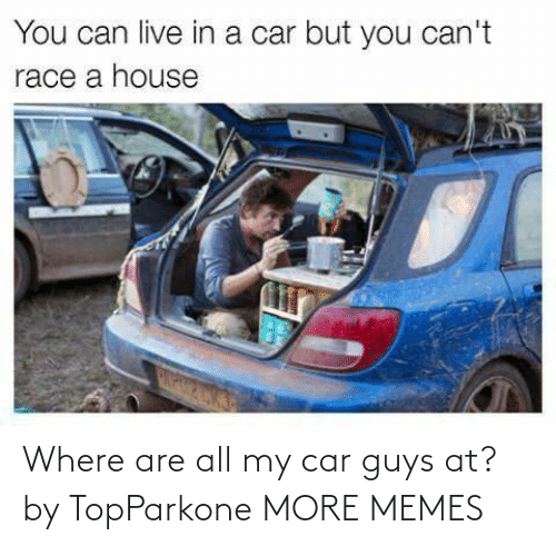 car: Where are all my car guys at? by TopParkone MORE MEMES