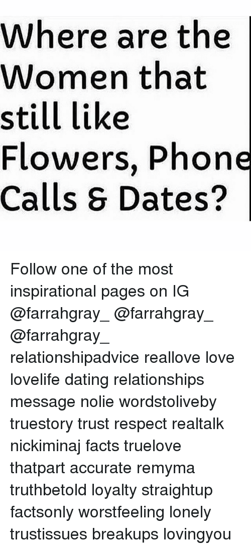 Memes, 🤖, and Trust: Where are the  Women that  still like  Flowers, Phone  Calls S Dates? Follow one of the most inspirational pages on IG @farrahgray_ @farrahgray_ @farrahgray_ relationshipadvice reallove love lovelife dating relationships message nolie wordstoliveby truestory trust respect realtalk nickiminaj facts truelove thatpart accurate remyma truthbetold loyalty straightup factsonly worstfeeling lonely trustissues breakups lovingyou