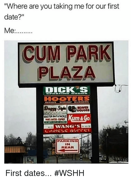 "Cum, Dicks, and Wshh: ""Where are you taking me for our first  date?  Me:........  CUM PARK  PLAZA  DICKS  SHRIMP  OLAVER  um&Go.  CRINESE BUFFET  PARKING  IN  REAR First dates... #WSHH"