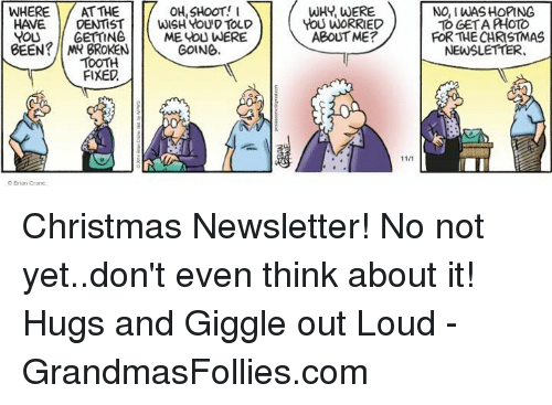 Christmas, Memes, and Been: WHERE AT THE  DENTIST  YOU GETTING  BEEN BROKEN  TOOTH  FIXED  OH, SHOOT!  WISH YOU TOLD  ME YOU WERE  GOING.  WHY, WERE  YOU WORRIED  ABOUT ME?  NO, I WASHOPING  TO GETA AHOTO  FOR THE CHRISTMAS  NEWSLETTER Christmas Newsletter!  No not yet..don't even think about it! Hugs and Giggle out Loud - GrandmasFollies.com