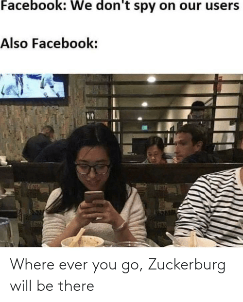 Where: Where ever you go, Zuckerburg will be there