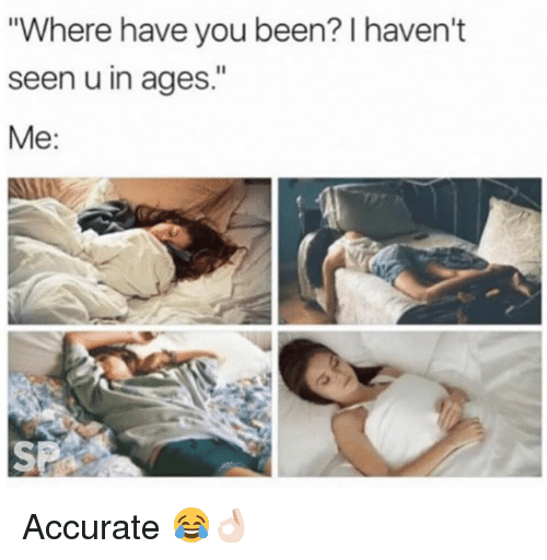 """Been, You, and Accurate: """"Where have you been? I haven't  seen u in ages.""""  Me:  SP Accurate 😂👌🏻"""