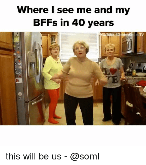 Tube, Relatable, and Will: Where I see me and my  BFFs in 40 years  Tube: 3GoldenSistersTV  0. this will be us - @soml