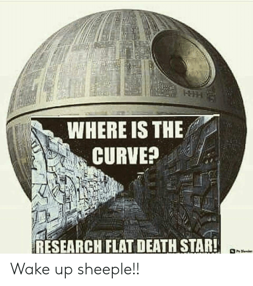 Death Star: WHERE IS THE  RESEARCH FLAT DEATH STAR! Wake up sheeple!!