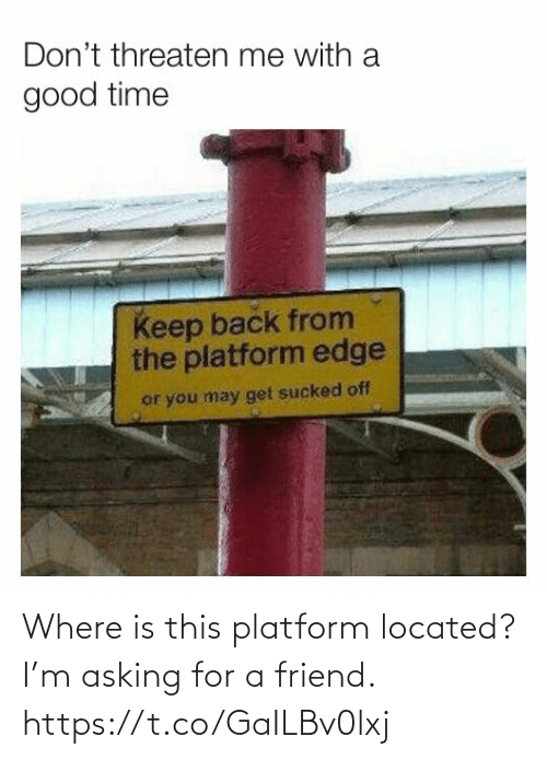 Where: Where is this platform located? I'm asking for a friend. https://t.co/GaILBv0lxj