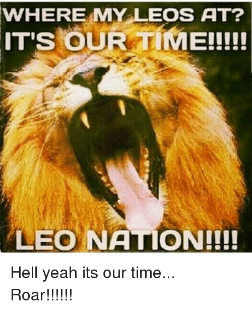 Hells Yeah: WHERE MY LEOS AT?  LEO NATION!!! Hell yeah its our time... Roar!!!!!!