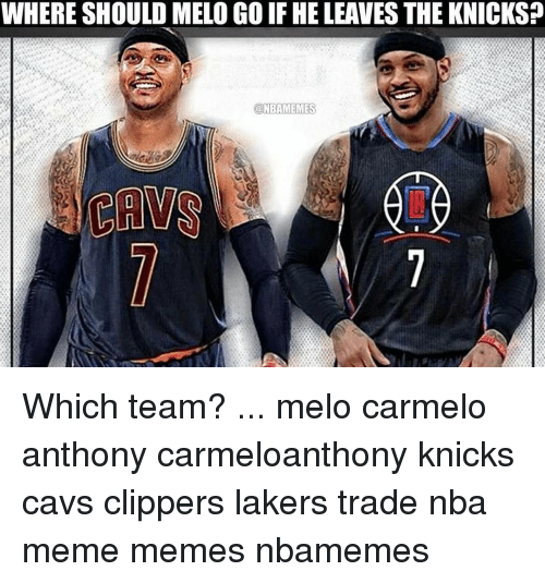Carmelo Anthony, Cavs, and Memes: WHERE SHOULD MELO GO IFHELEAVES THEKNICKSP  @NBAMEMES  A DA  CANS Which team? ... melo carmelo anthony carmeloanthony knicks cavs clippers lakers trade nba meme memes nbamemes
