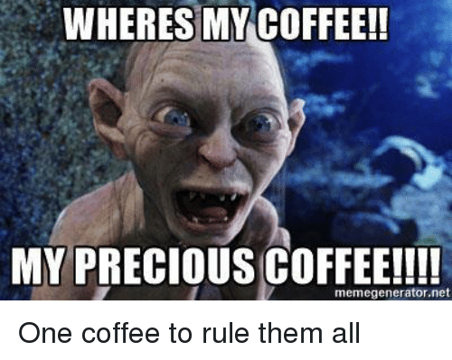 wheres my coffee my precious coffee memegenerator net one coffee to 25975294 🔥 25 best memes about wheres my coffee wheres my coffee memes,Wheres My Coffee Meme