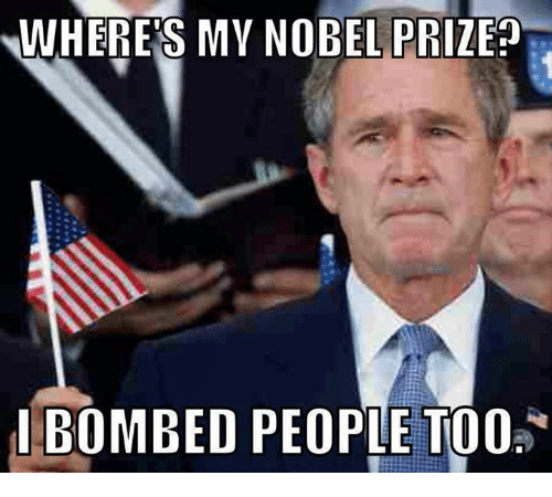 Memes, Nobel Prize, and 🤖: WHERES MY NOBEL PRIZE?  I BOMBED PEOPLE TOO