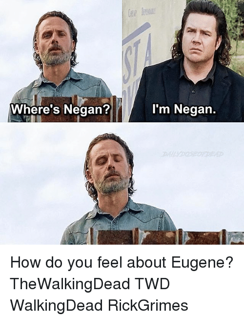 Memes, Eugene, and 🤖: Where's Negan?  I'm Negan. How do you feel about Eugene? TheWalkingDead TWD WalkingDead RickGrimes