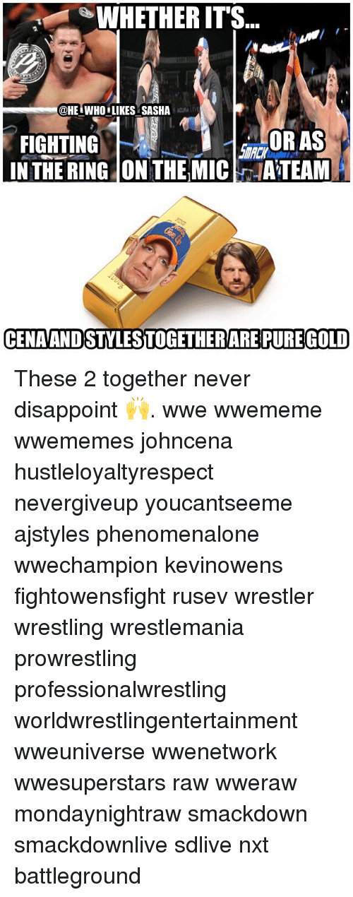 nxt: WHETHER IT'S  @HE.WHO.LIKES SASHA  FIGHTING  IN THE RING ON THE MICATEAM  OR AS  CENAANDSTYLESTOGETHERARE PURE GOLD These 2 together never disappoint 🙌. wwe wwememe wwememes johncena hustleloyaltyrespect nevergiveup youcantseeme ajstyles phenomenalone wwechampion kevinowens fightowensfight rusev wrestler wrestling wrestlemania prowrestling professionalwrestling worldwrestlingentertainment wweuniverse wwenetwork wwesuperstars raw wweraw mondaynightraw smackdown smackdownlive sdlive nxt battleground