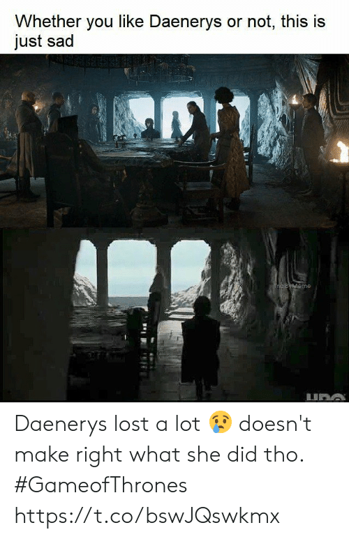gameofthrones: Whether you like Daenerys or not, this is  just sad  me Daenerys lost a lot 😢 doesn't make right what she did tho. #GameofThrones https://t.co/bswJQswkmx