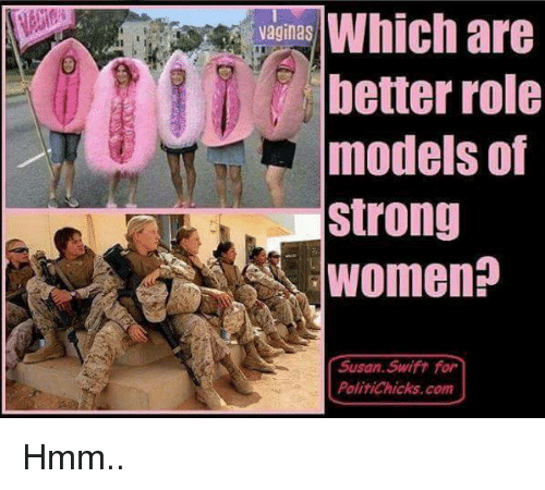 strong women: Which are  vaginas  better role  models of  Strong  Women?  Susan Swift for  PolitiChicks, com Hmm..