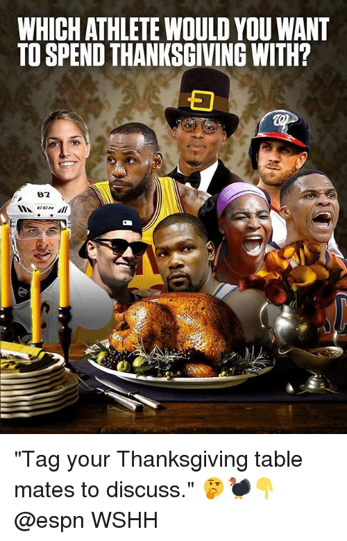 "Espn, Memes, and Thanksgiving: WHICH ATHLETE WOULD YOU WANT  TO SPEND THANKSGIVING WITH?  82 ""Tag your Thanksgiving table mates to discuss."" 🤔🦃👇 @espn WSHH"
