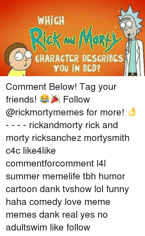 Memes and 🤖: WHicH  CHARACTER DESCRibES  YOU IN BED? Comment Below! Tag your friends! 😂🎉 Follow @rickmortymemes for more! 👌 - - - - rickandmorty rick and morty ricksanchez mortysmith c4c like4like commentforcomment l4l summer memelife tbh humor cartoon dank tvshow lol funny haha comedy love meme memes dank real yes no adultswim like follow