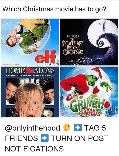 Being Alone, Christmas, and Dr. Seuss: Which Christmas movie has to go?  Ift  NIGHTMARE  BFFORE  elf  with JAMES CAAN  HOME ALONe  A FAMILY COMEDY WITHOUT THE FAMILY  Dr. Seuss  HOWTHE  LE @onlyinthehood 🤔 ➡️ TAG 5 FRIENDS ➡️ TURN ON POST NOTIFICATIONS