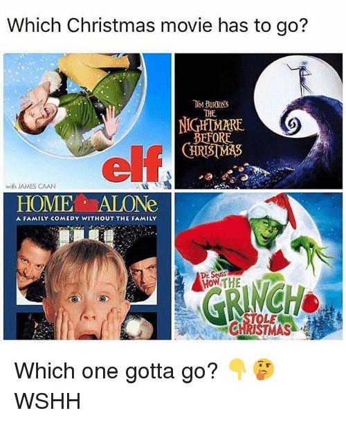 Being Alone, Christmas, and Family: Which Christmas movie has to go?  THE  NIGHTMARE  BEFORE  with JAMES CAAN  HOME ALONe  A FAMILY COMEDY WITHOUT THE FAMILY  Dr. Which one gotta go? 👇🤔 WSHH