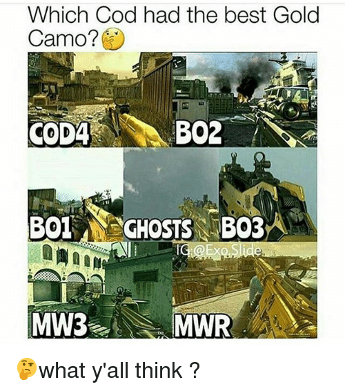 Memes, Best, and 🤖: Which Cod had the best Gold  Camo?  COD4  GHOSTS BO3  MW33  MWR 🤔what y'all think ?