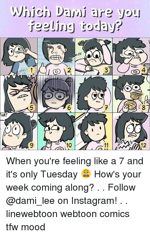 Instagram, Memes, and Mood: Which Dami are you  feeling today?  2  4  6  HAT  10 When you're feeling like a 7 and it's only Tuesday 😩 How's your week coming along? . . Follow @dami_lee on Instagram! . . linewebtoon webtoon comics tfw mood