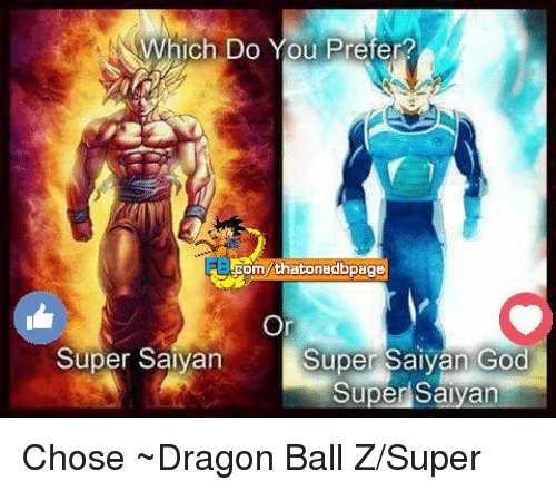 Dragon Ball Z Super: Which Do You Prefer?  nadbpag  Or  Super Saiyan God  Super Saiyan  Super Sayan Chose ~Dragon Ball Z/Super