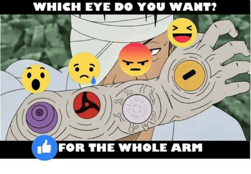 Memes, 🤖, and Arms: WHICH EYE DO YOU WANT?  FOR THE WHOLE ARM