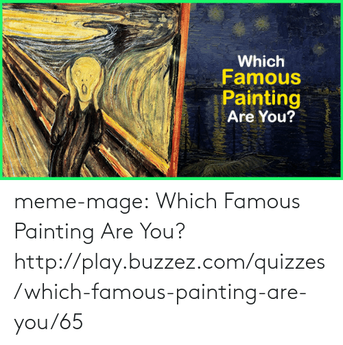 meme: Which  Famous  Painting  Are You? meme-mage:    Which Famous Painting Are You?   http://play.buzzez.com/quizzes/which-famous-painting-are-you/65