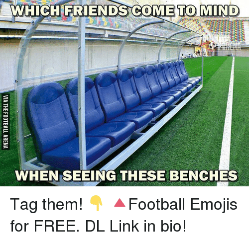 Emo, Emoji, and Memes: WHICH FRIENDS COM EMO MIND  WHEN SEEING THESE BENCHES  VIA THE FOOTBALL ARENA Tag them! 👇 🔺Football Emojis for FREE. DL Link in bio!