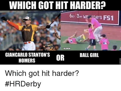 Balls Girl: WHICH GOT HIT HARDER  6ET13PT WE  AYS FS1  iona  MLBMEME  GIANCARLO STANTON'S  BALL GIRL  OR  HOMERS Which got hit harder? #HRDerby