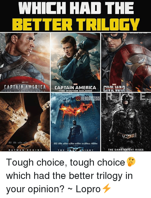 dark knight rises: WHICH HAD THE  BETTER TRILOGY  CAPTAIN AMERICA  CAPTAIN AMERICA CIVIL MAIA  TOA WORLD WITHOUT  THE DARK KNIGHT RISES  DAR K KNIGHT  BAT MAN  BE G  N S  THE Tough choice, tough choice🤔 which had the better trilogy in your opinion? ~ Lopro⚡️