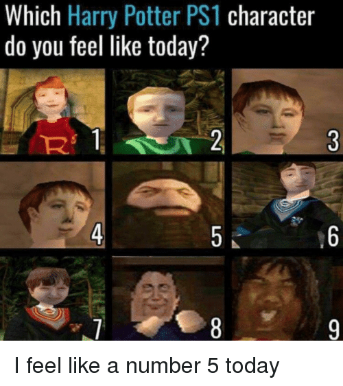 ps1: Which Harry Potter PS1 character  do you feel like today?  Rs 1  4 I feel like a number 5 today